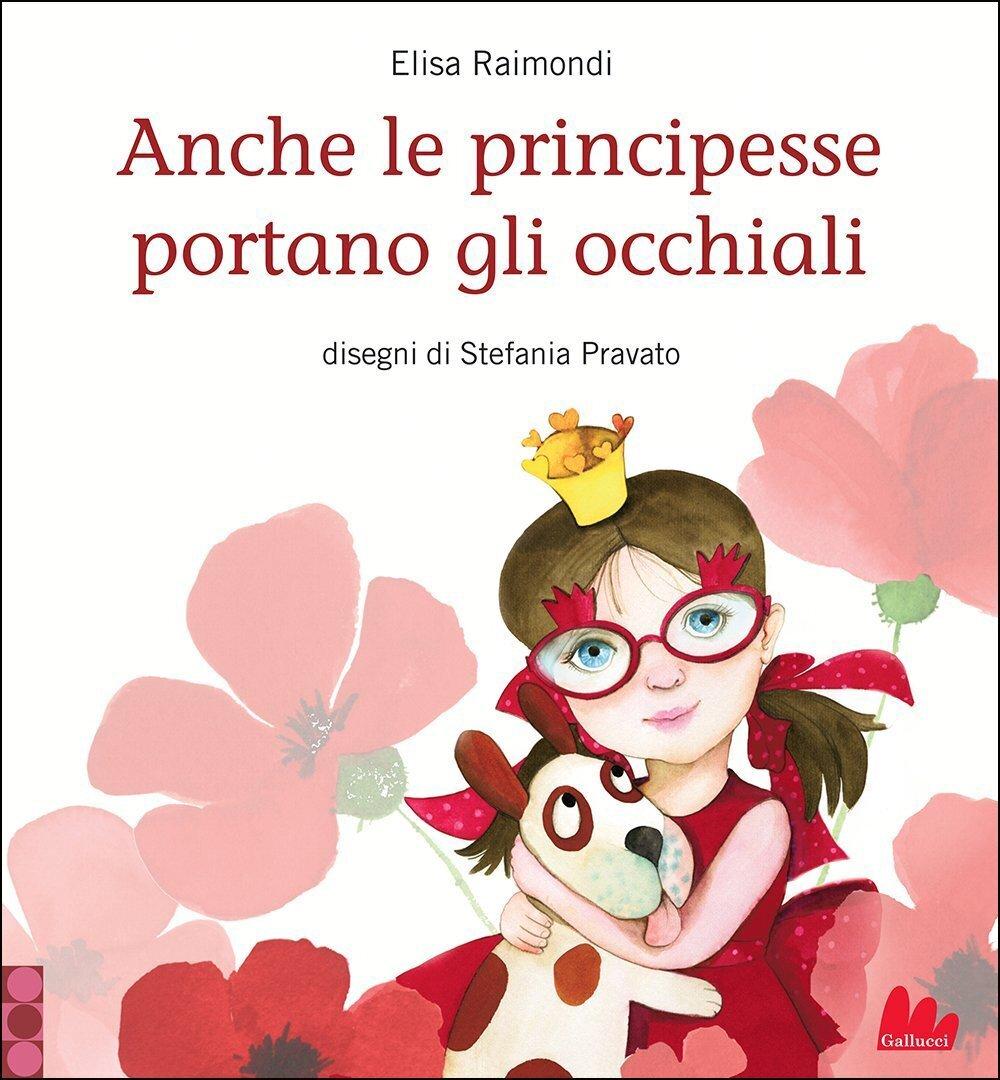 Anche Le Principesse Portano Gli Occhiali Gallucci Editore